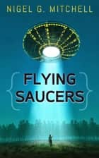 Flying Saucers ebook by Nigel G. Mitchell