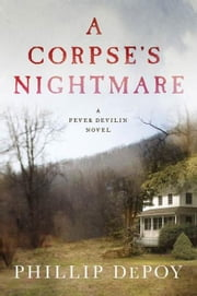 A Corpse's Nightmare - A Fever Devilin Novel ebook by Phillip DePoy