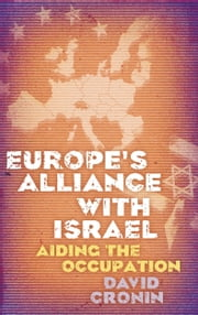 Europe's Alliance with Israel - Aiding the Occupation ebook by David Cronin