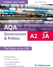 AQA A2 Government & Politics Student Unit Guide New Edition: Unit 3A The Politics of the USA ebook by Colleen Harris