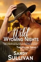 Wild Wyoming Nights ebook by Sandy Sullivan