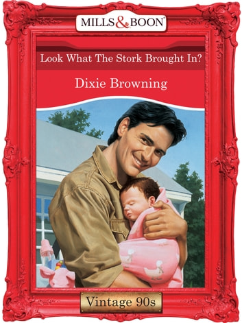 Look What The Stork Brought In? (Mills & Boon Vintage Desire) ebook by Dixie Browning