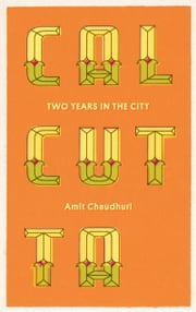 Calcutta - Two Years in the City ebook by Amit Chaudhuri