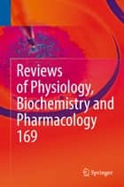 Reviews of Physiology, Biochemistry and Pharmacology Vol. 169 ebook by Bernd Nilius,Thomas Gudermann,Reinhard Jahn,Roland Lill,Ole H. Petersen,Pieter P. de Tombe