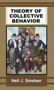 Theory of Collective Behavior ebook by Neil J. Smelser
