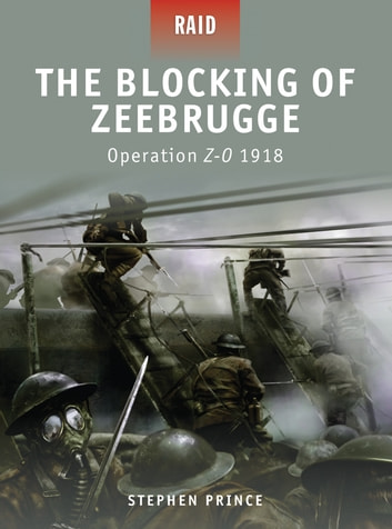 The Blocking of Zeebrugge - Operation Z-O 1918 ebook by Stephen Prince