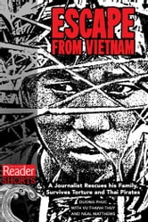 Escape from Vietnam - A Journalists Rescues His Family, Survives Torture and Thai Pirates ebook by Duong Phuc,Neal Matthew,Vu Thanh Thuy