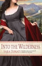 Into the Wilderness - A Novel ebook by Sara Donati