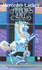 Arrow's Fall ebook by Mercedes Lackey