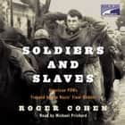 Soldiers and Slaves - American POWs Trapped by the Nazis' Final Gamble audiobook by Roger Cohen
