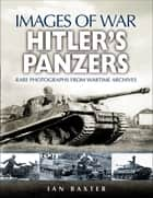 Hitler's Panzers ebook by Ian Baxter
