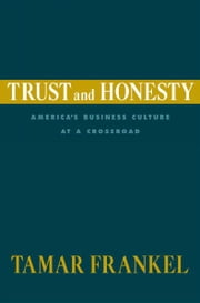 Trust and Honesty: America's Business Culture at a Crossroad ebook by Tamar Frankel