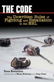 The Code: The Unwritten Rules of Fighting and Retaliation in the NHL ebook by Bernstein, Ross