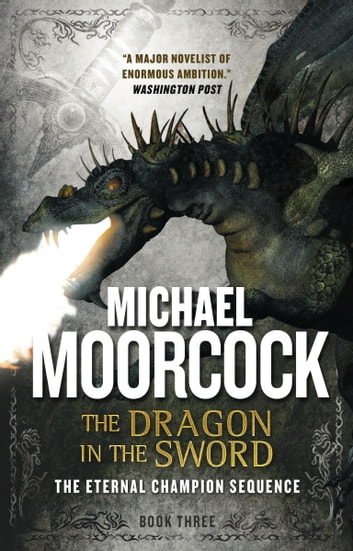 The Dragon in the Sword - The Eternal Champion Sequence 3 ebook by Michael Moorcock