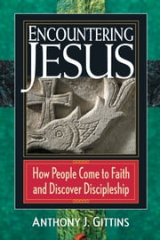 Encountering Jesus ebook by Gittins, Anthony J.