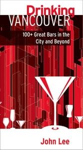 Drinking Vancouver - 100+ Great Bars in the City and Beyond ebook by John Lee