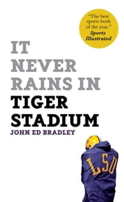 It Never Rains in Tiger Stadium ebook by John Ed Bradley