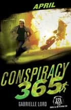 Conspiracy 365: April ebook by Gabrielle Lord