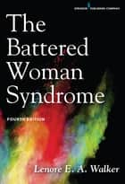 The Battered Woman Syndrome, Fourth Edition ebook by Lenore E. A. Walker, EdD