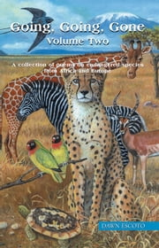 Going, Going, Gone Volume Two - A collection of poems on endangered species from Africa and Europe ebook by Dawn Escoto
