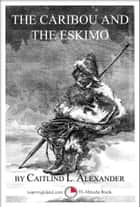 The Caribou and the Eskimo: A 15-Minute Book ebook by Caitlind L. Alexander