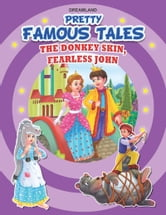 The Donkey Skin AND Fearless John - Pretty Famous Tales ebook by Anuj Chawla