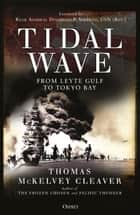 Tidal Wave - From Leyte Gulf to Tokyo Bay eBook by Thomas McKelvey Cleaver, Rear Admiral Doniphan P. Shelton, USN (Ret)