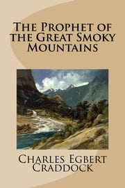 The Prophet of the Great Smoky Mountains ebook by Charles Egbert Craddock