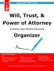 Will, Trust, & Power of Attorney Creator and Estate Records Organizer: Legal Self-Help Guide ebook by Sanket Mistry