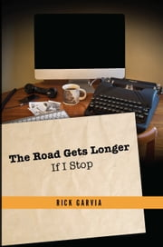 The Road Gets Longer If I Stop ebook by Rick Garvia