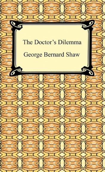 The Doctor's Dilemma ebook by George Bernard Shaw