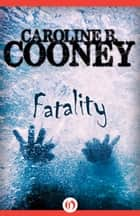 Fatality ebook by Caroline B. Cooney