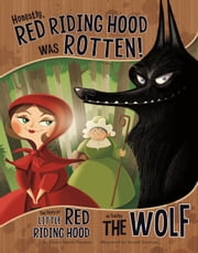 Honestly, Red Riding Hood Was Rotten! - The Story of Little Red Riding Hood as Told by the Wolf ebook by Trisha Sue Speed Shaskan, Gerald Claude Guerlais
