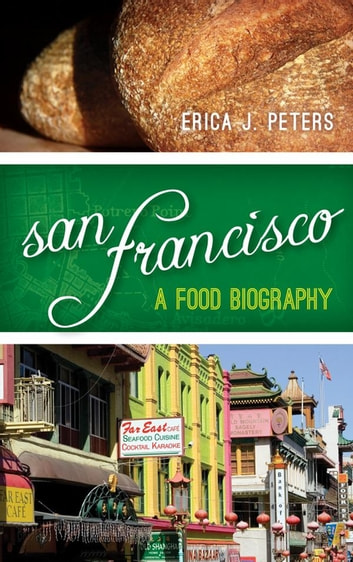 San Francisco - A Food Biography ebook by Erica J. Peters