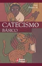 Catecismo básico ebook by Juan Dingler Celada