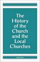 The History of the Church and the Local Churches ebook by Witness Lee