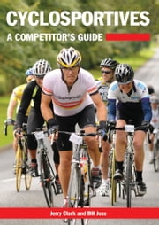 Cyclosportives - A Competitor's Guide ebook by Jerry Clark,Bill Joss