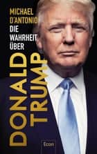 Die Wahrheit über Donald Trump ebook by Michael D'Antonio, Bettina Engels, Norbert Juraschitz,...