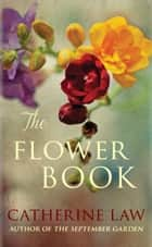 The Flower Book ebook by Catherine Law
