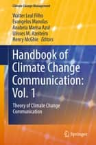 Handbook of Climate Change Communication: Vol. 1 - Theory of Climate Change Communication ebook by Walter Leal Filho, Evangelos Manolas, Anabela Marisa Azul,...