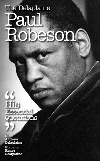 The Delaplaine PAUL ROBESON - His Essential Quotations ebook by Andrew Delaplaine