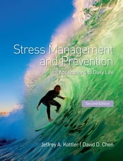 Stress Management and Prevention - Applications to Daily Life ebook by David D. Chen,Jeffrey A. Kottler