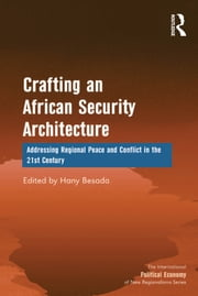 Crafting an African Security Architecture - Addressing Regional Peace and Conflict in the 21st Century ebook by Hany Besada