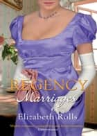 Regency Marriages: A Compromised Lady / Lord Braybrook's Penniless Bride (Mills & Boon M&B) ebook by Elizabeth Rolls