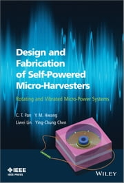 Design and Fabrication of Self-Powered Micro-Harvesters - Rotating and Vibrated Micro-Power Systems ebook by C. T. Pan,Y. M. Hwang,Liwei Lin,Ying-Chung Chen