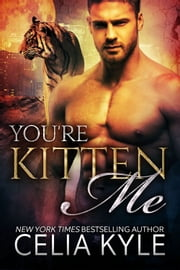 You're Kitten Me ebook by Celia Kyle