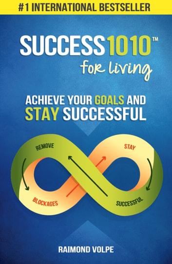 Success1010 for Living - Achieve Your Goals and Stay Successful ebook by Raimond Volpe
