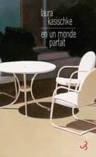 En un monde parfait ebook by Laura Kasischke, Eric Chédaille