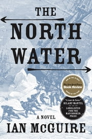 The North Water - A Novel ebook by Ian McGuire