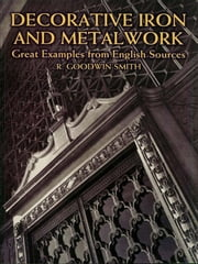 Decorative Iron and Metalwork - Great Examples from English Sources ebook by R. Goodwin-Smith